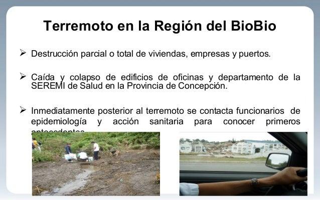 Terremoto en la Región del BioBio  Destrucción parcial o total de viviendas, empresas y puertos.  Caída y colapso de edi...