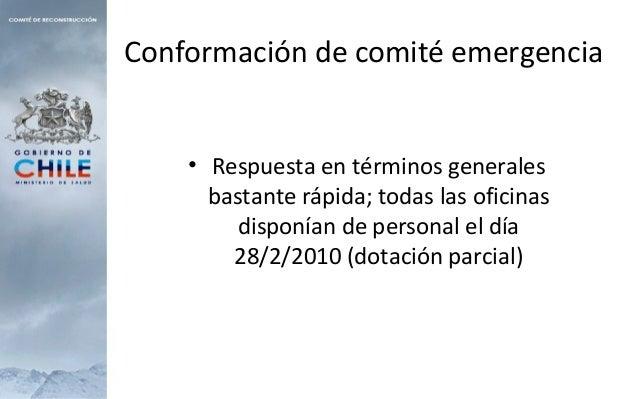 Conformación de comité emergencia • Respuesta en términos generales bastante rápida; todas las oficinas disponían de perso...