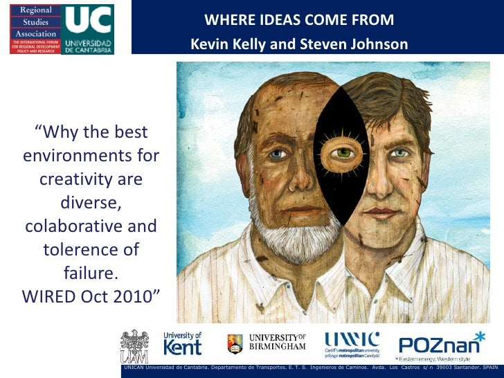 """WHERE IDEAS COME FROM                                   Kevin Kelly and Steven Johnson """"Why the bestenvironments for  crea..."""
