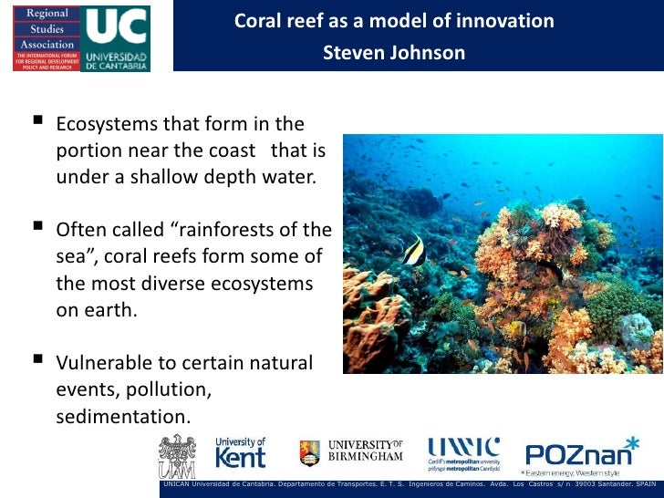 Coral reef as a model of innovation                                             Steven Johnson   Ecosystems that form in ...
