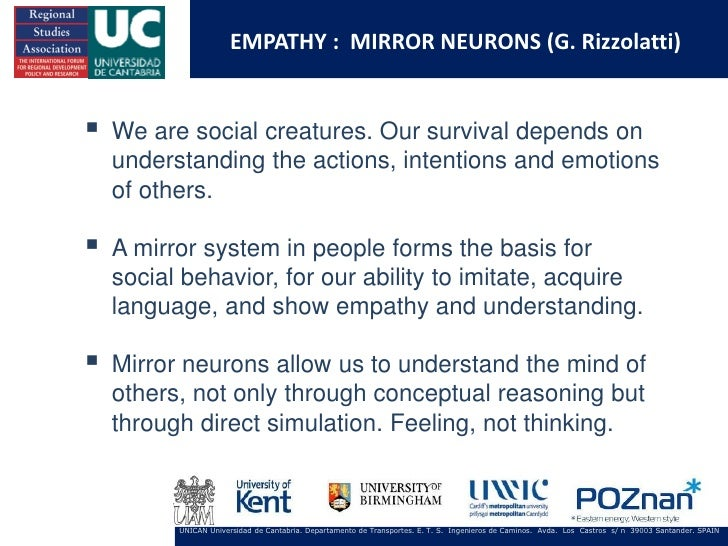 EMPATHY : MIRROR NEURONS (G. Rizzolatti)   We are social creatures. Our survival depends on    understanding the actions,...