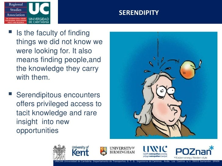 SERENDIPITY   Is the faculty of finding    things we did not know we    were looking for. It also    means finding people...