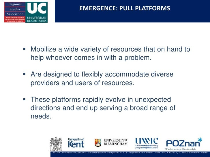 EMERGENCE: PULL PLATFORMS Mobilize a wide variety of resources that on hand to  help whoever comes in with a problem. Ar...