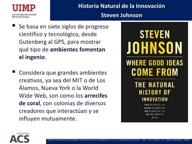 Historia Natural de la Innovación                                                      Steven Johnson   Se basa en siete ...