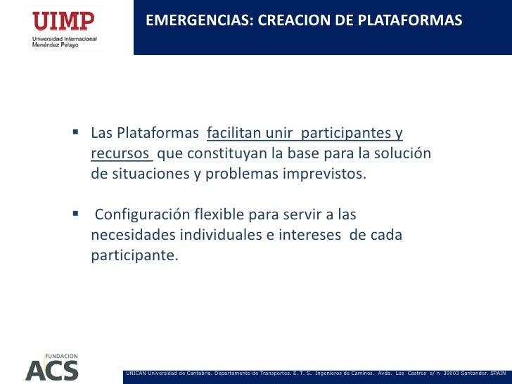 EMERGENCIAS: CREACION DE PLATAFORMAS Las Plataformas facilitan unir participantes y  recursos que constituyan la base par...