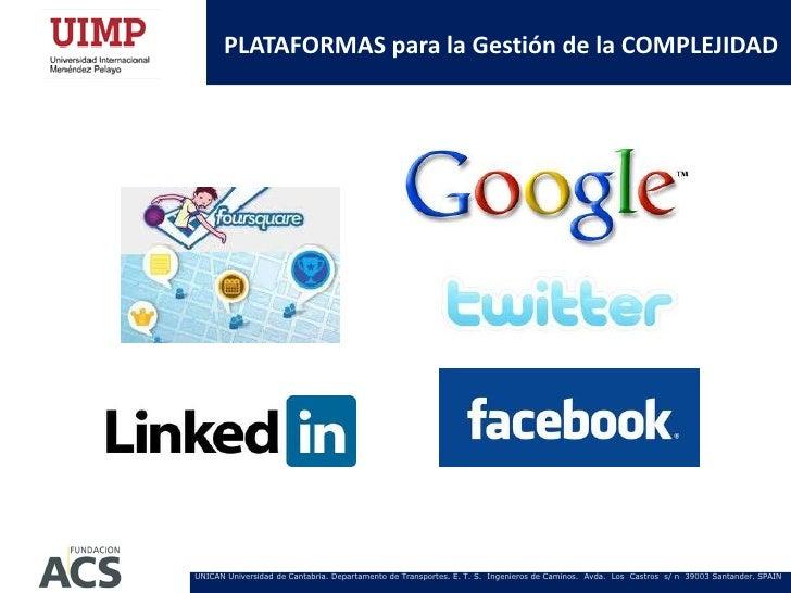 PLATAFORMAS para la Gestión de la COMPLEJIDADUNICAN Universidad de Cantabria. Departamento de Transportes. E. T. S. Ingeni...