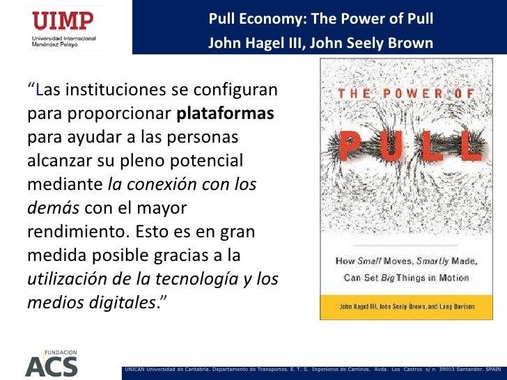 "Pull Economy: The Power of Pull                                           John Hagel III, John Seely Brown""Las institucion..."