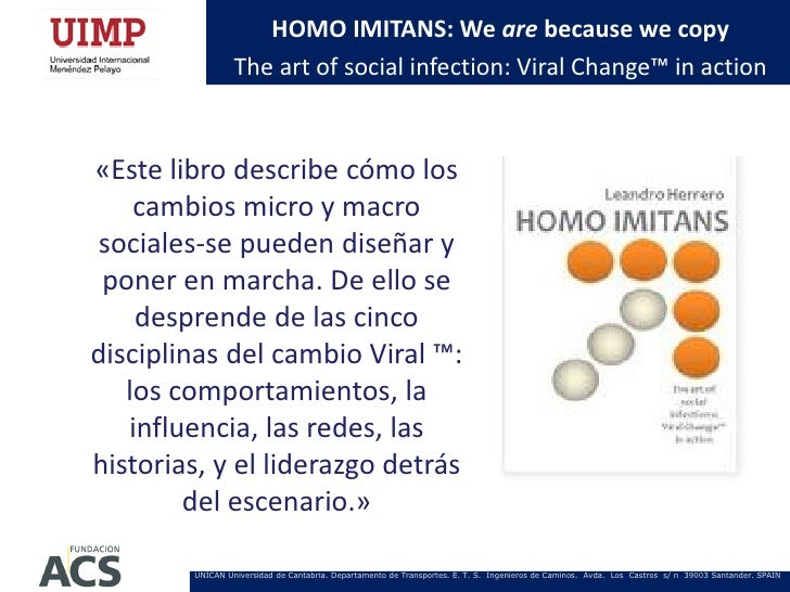 HOMO IMITANS: We are because we copy                 The art of social infection: Viral Change™ in action«Este libro descr...