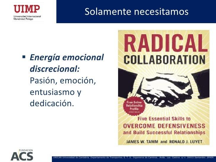 Solamente necesitamos Energía emocional  discrecional:  Pasión, emoción,  entusiasmo y  dedicación.       UNICAN Universi...