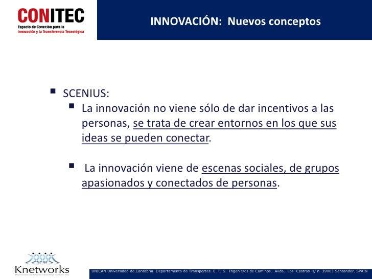 INNOVACIÓN: Nuevos conceptos   SCENIUS:      La innovación no viene sólo de dar incentivos a las       personas, se trat...