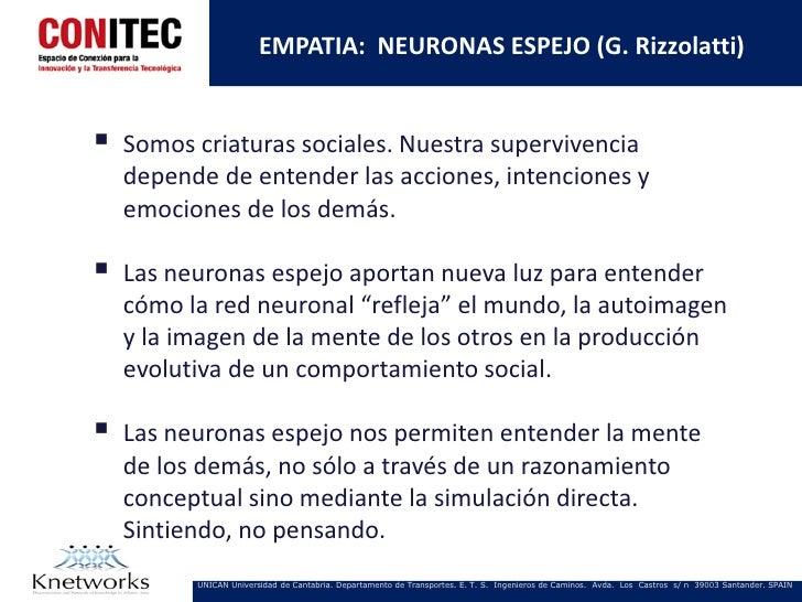 EMPATIA: NEURONAS ESPEJO (G. Rizzolatti)   Somos criaturas sociales. Nuestra supervivencia    depende de entender las acc...