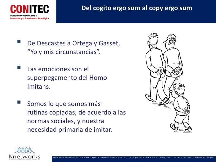 """Del cogito ergo sum al copy ergo sum   De Descastes a Ortega y Gasset,    """"Yo y mis circunstancias"""".   Las emociones son..."""