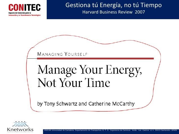 Gestiona tú Energía, no tú Tiempo                                        Harvard Business Review 2007UNICAN Universidad de...