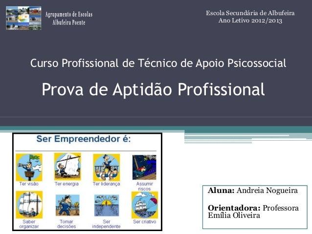 Escola Secundária de Albufeira Ano Letivo 2012/2013  Curso Profissional de Técnico de Apoio Psicossocial  Prova de Aptidão...