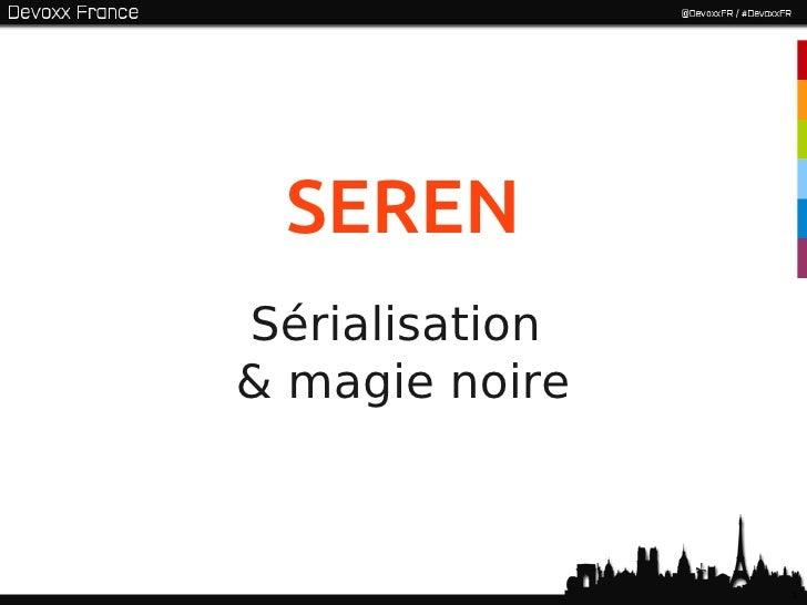 SEREN      Sérialisation& magie noire                1