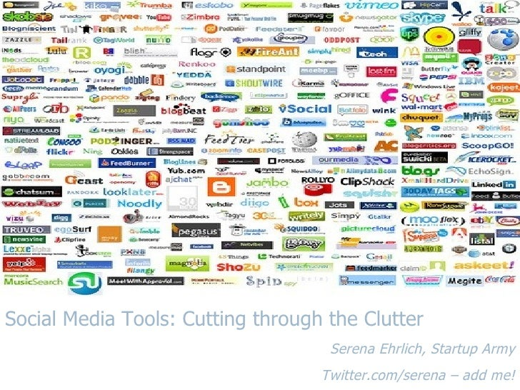 Social Media Tools: Cutting through the Clutter Serena Ehrlich, Startup Army Twitter.com/serena – add me!