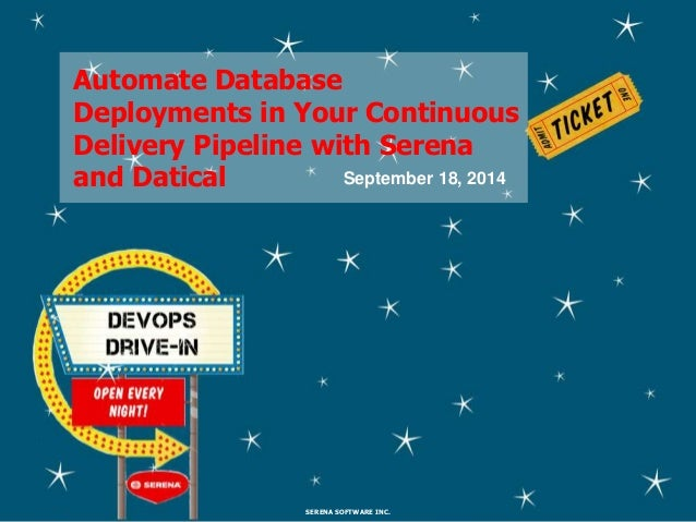 Automate Database  Deployments in Your Continuous  Delivery Pipeline with Serena  and Datical  September 18, 2014  SERENA ...