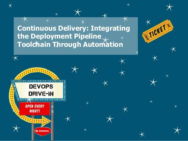 Continuous Delivery: Integrating the Deployment Pipeline Toolchain Through Automation