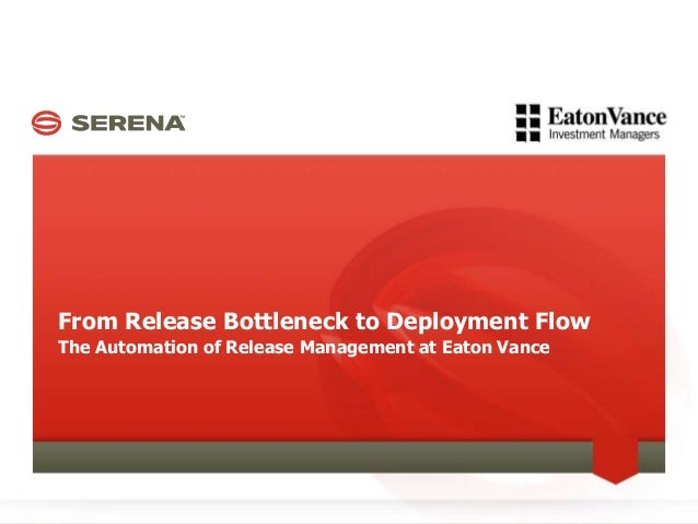 From Release Bottleneck to Deployment Flow The Automation of Release Management at Eaton Vance