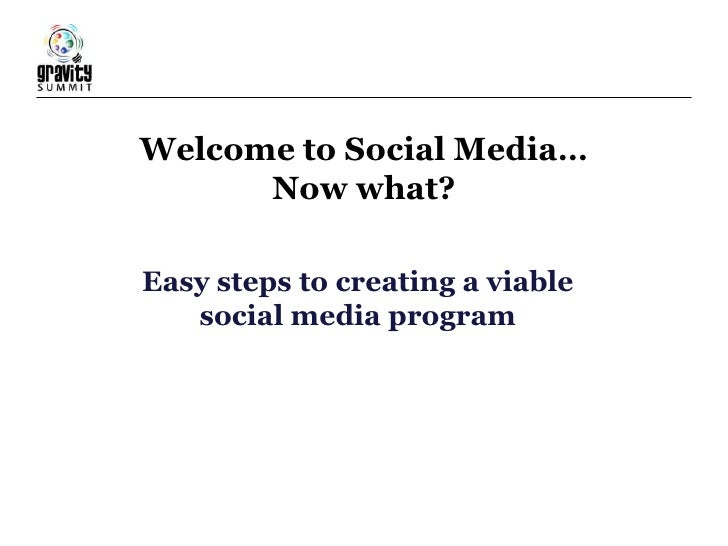 Welcome to Social Media…Now what?<br />Easy steps to creating a viable social media program<br />
