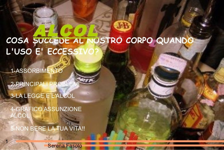 ALCOLCOSA SUCCEDE AL NOSTRO CORPO QUANDOLUSO E ECCESSIVO?    1-ASSORBIMENTO    2-PRINCIPALI PROBLEMI    3-LA LEGGE E LALCO...