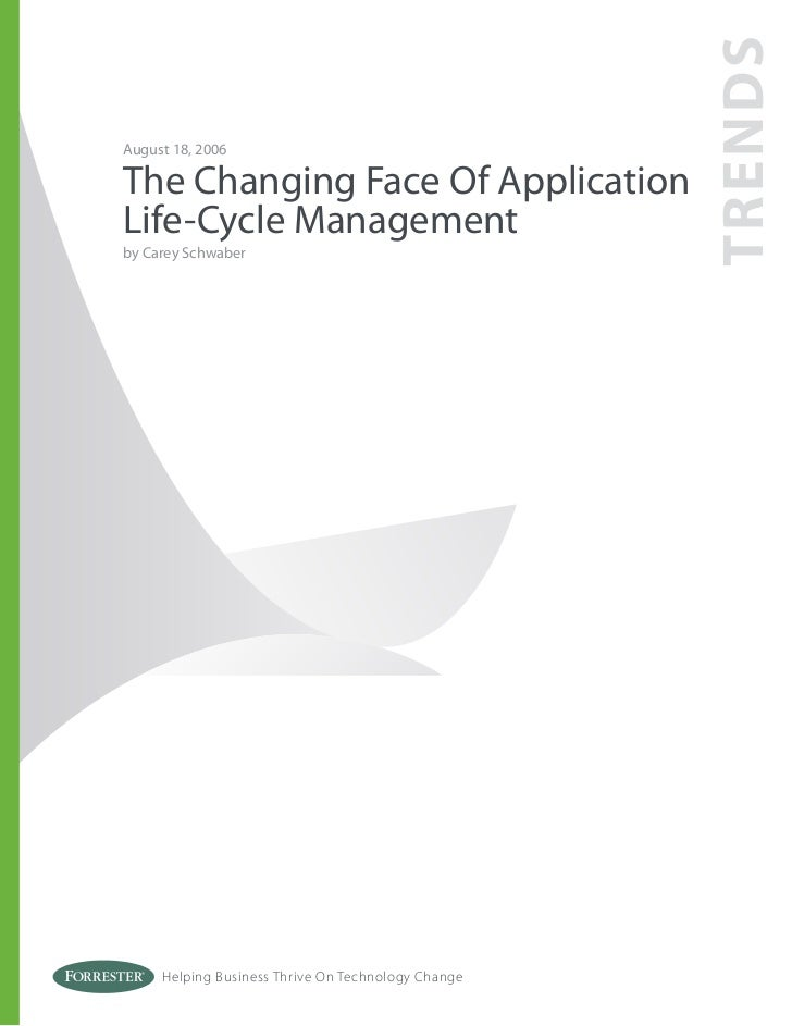 TRENDSAugust 18, 2006The Changing Face Of ApplicationLife-Cycle Managementby Carey Schwaber     Helping Business Thrive On...