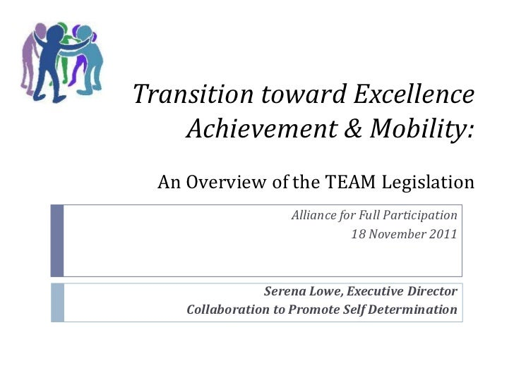 Transition toward Excellence    Achievement & Mobility:  An Overview of the TEAM Legislation                     Alliance ...