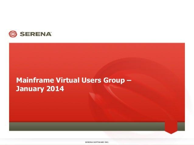 Mainframe Virtual Users Group – January 2014  SERENA SOFTWARE INC.