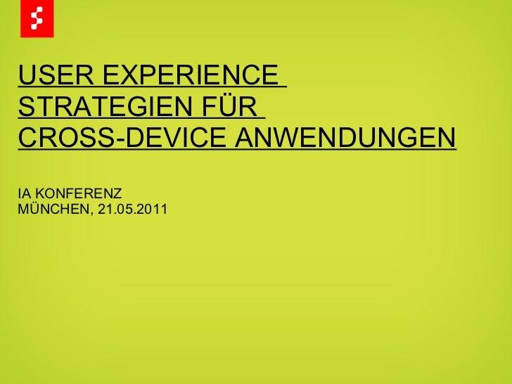 USER EXPERIENCE  STRATEGIEN FÜR  CROSS-DEVICE ANWENDUNGEN IA KONFERENZ MÜNCHEN, 21.05.2011