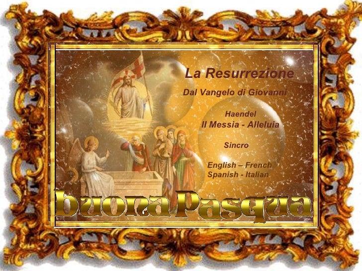 La   Resurrezione Dal Vangelo di Giovanni Haendel  lI Messia - Alleluia Sincro English – French  Spanish - Italian