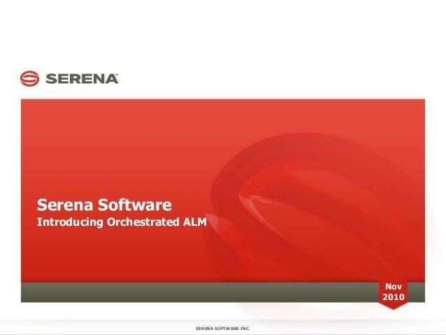 Serena Software Introducing Orchestrated ALM SERENA SOFTWARE INC. Nov 2010