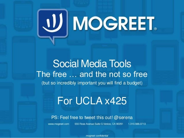 Social Media ToolsThe free … and the not so free (but so incredibly important you will find a budget)         For UCLA x42...