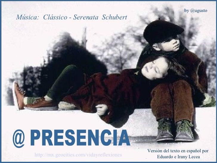 @ PRESENCIA Música:  Clássico - Serenata  Schubert http://mx.geocities.com/vidayreflexiones