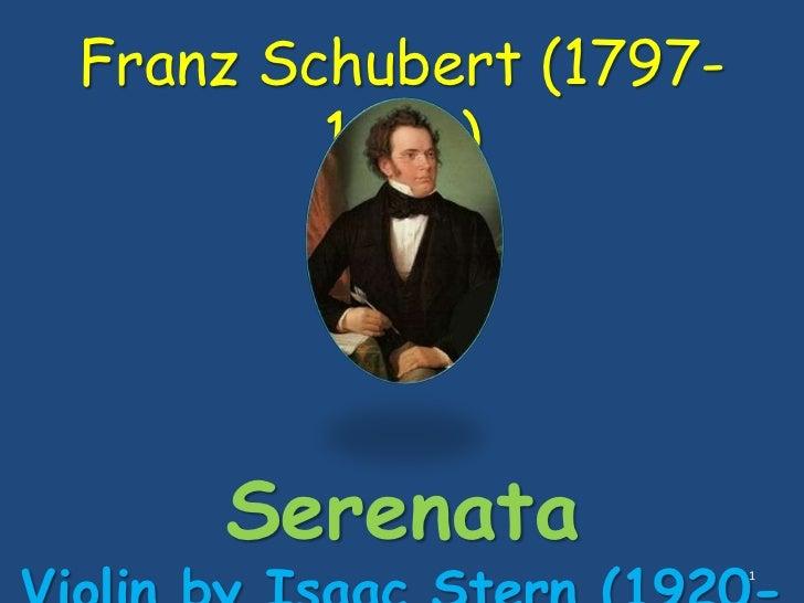 Franz Schubert (1797-        1828)    Serenata                        1