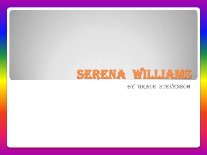 Serena  Williams<br />By  Grace  Stevenson<br />