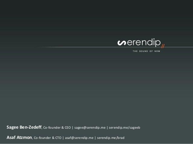 Sagee Ben-Zedeff, Co-founder & CEO   sagee@serendip.me   serendip.me/sageebAsaf Atzmon, Co-founder & CTO   asaf@serendip.m...