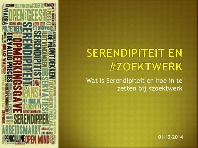 Wat is Serendipiteit en hoe in te  zetten bij #zoektwerk  01-12-2014