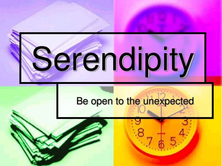 Serendipity   Be open to the unexpected