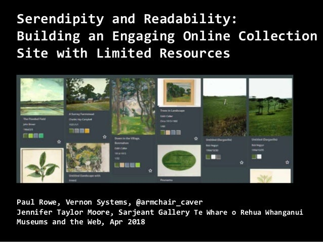 Serendipity and Readability: Building an Engaging Online Collection Site with Limited Resources Paul Rowe, Vernon Systems,...