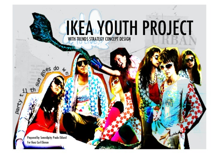 IKEA YOUTH PROJECT!                                           WITH TRENDS STRATEGY CONCEPT DESIGN     Prepared by Serendip...