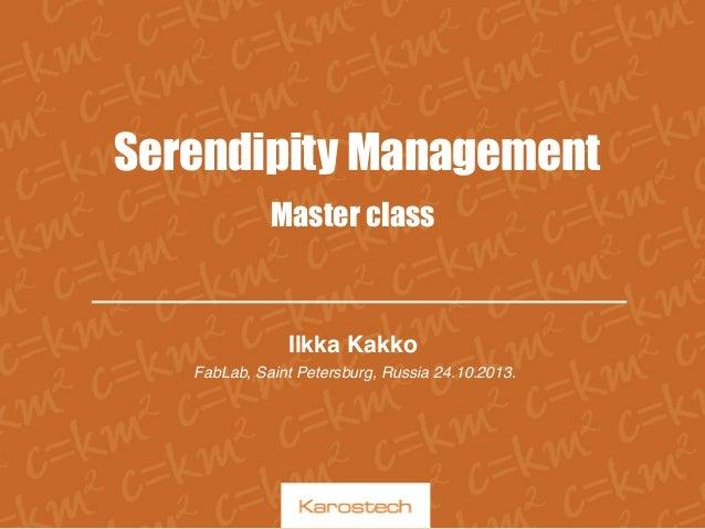 Serendipity Management Master class  Ilkka Kakko! FabLab, Saint Petersburg, Russia 24.10.2013.!