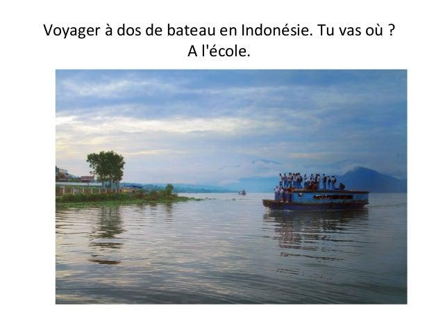 Voyager à dos de bateau en Indonésie. Tu vas où ? A l'école.
