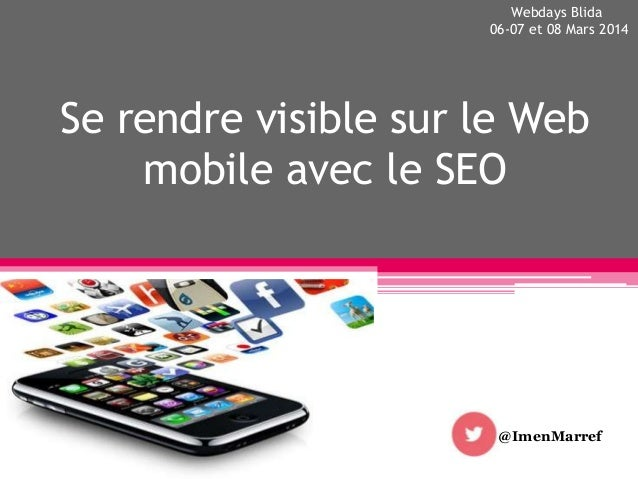 Se rendre visible sur le Web mobile avec le SEO @ImenMarref Webdays Blida 06-07 et 08 Mars 2014