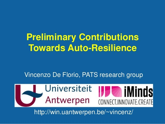 Preliminary Contributions Towards Auto-Resilience Vincenzo De Florio, PATS research group  http://win.uantwerpen.be/~vince...