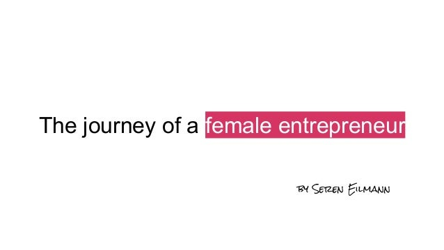 The journey of a female entrepreneur by Seren Eilmann