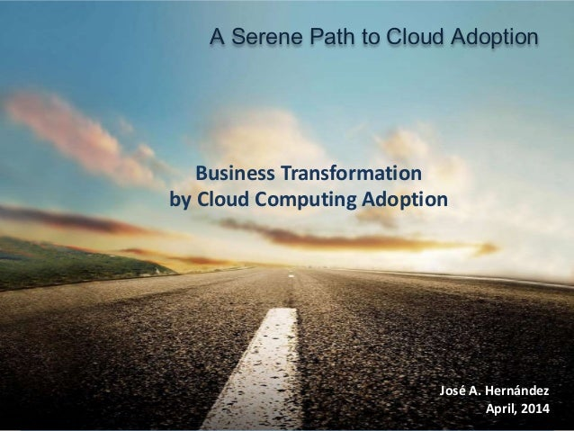 @ 2014 myCloudDoor. All rights reserved. 1 Business Transformation by Cloud Computing Adoption A Serene Path to Cloud Adop...