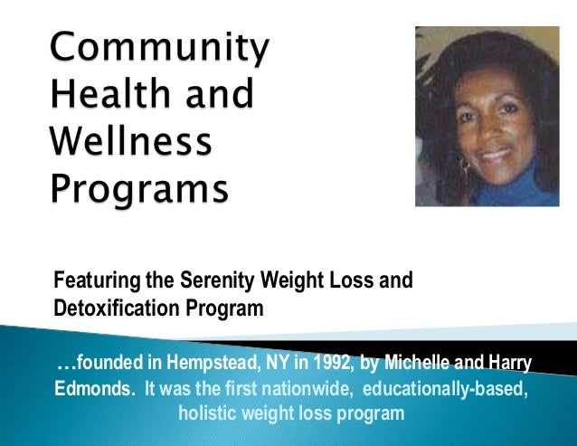 Featuring the Serenity Weight Loss andDetoxification Program…founded in Hempstead, NY in 1992, by Michelle and HarryEdmond...