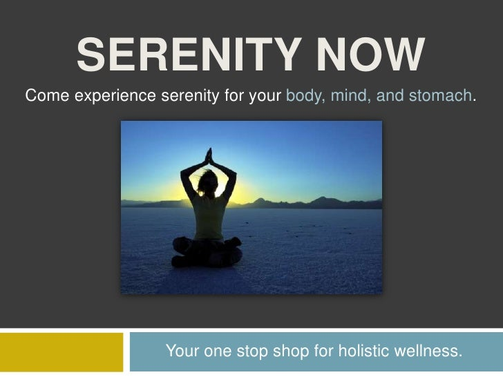 Serenity Now<br />Come experience serenity for your body, mind, and stomach.<br />Your one stop shop for holistic wellness...