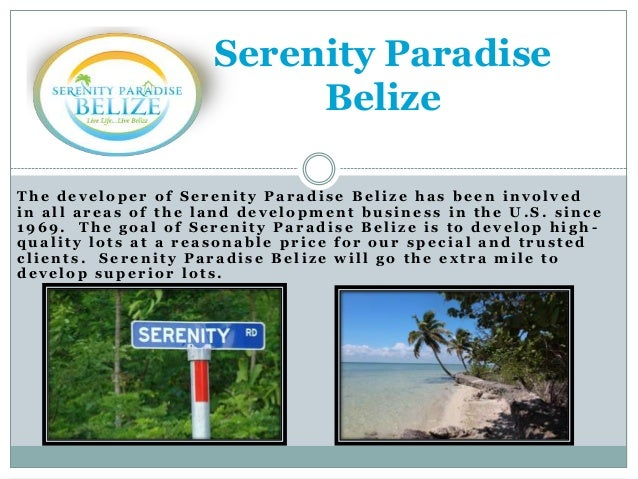 Serenity Paradise Belize The developer of Serenity Paradise Belize has been involved in all areas of the land development ...