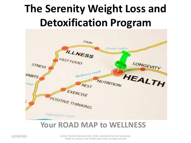 The Serenity Weight Loss and           Detoxification Program             Your ROAD MAP to WELLNESS12/16/2012       Author...